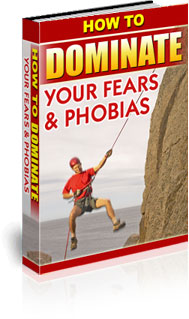 How To Dominate Your Fears & Phobias
