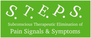 S.T.E.P..S – (Subconsciously Therapeutic Elimination of Pain Signals & Symptoms)