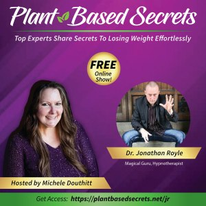 Plant Based Secrets Summit How to Easily Lose Weight with Michele Douthitt & Hypnotherapist & NLP Hypnosis Weight Loss expert Hypnotist Jonathan Royle